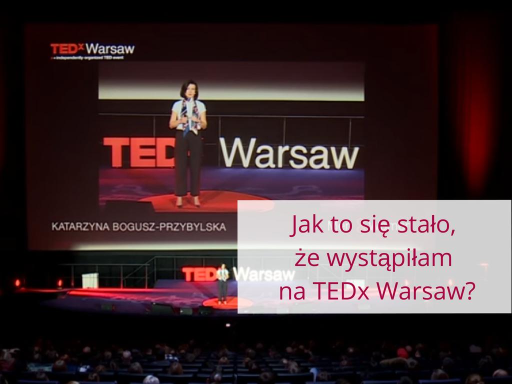 Jak to się stało, że wystąpiłam na TEDx Warsaw?
