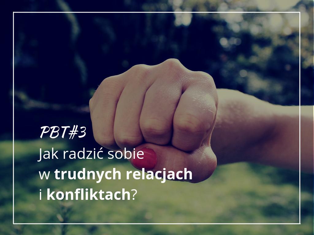 PBT#3: Jak radzić sobie w trudnych relacjach i konfliktach?
